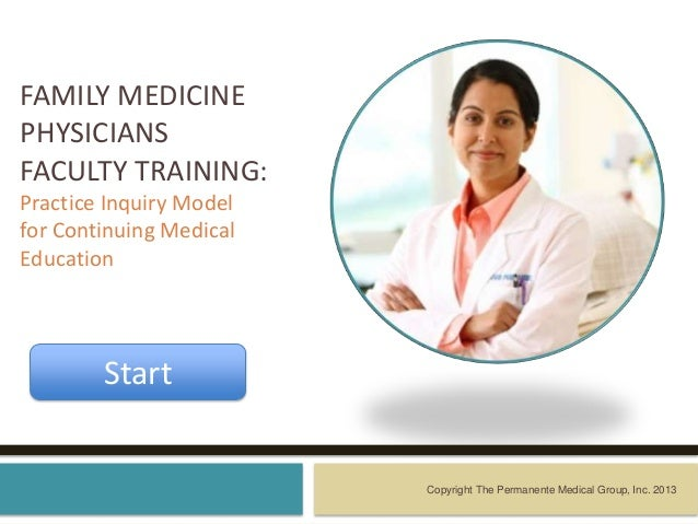 FAMILY MEDICINEPHYSICIANSFACULTY TRAINING:Practice Inquiry Modelfor Continuing MedicalEducationCopyright The Permanente Me...