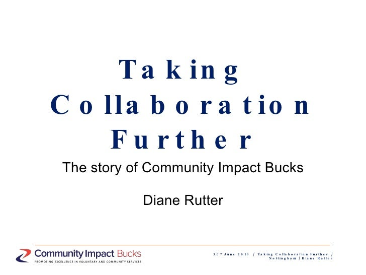 Taking Collaboration Further The story of Community Impact Bucks Diane Rutter