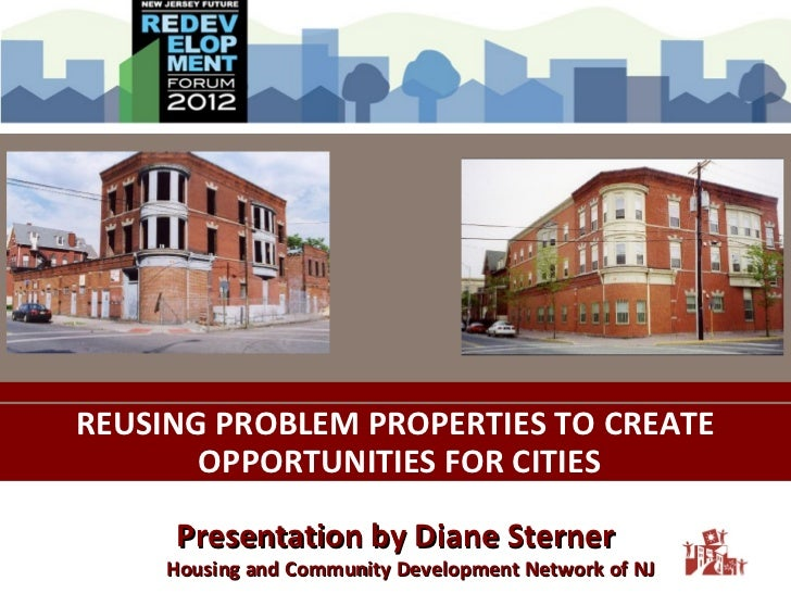 REUSING PROBLEM PROPERTIES TO CREATE       OPPORTUNITIES FOR CITIES      Presentation by Diane Sterner     Housing and Com...