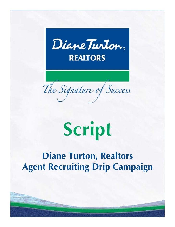 Script     Diane Turton, Realtors Agent Recruiting Drip Campaign