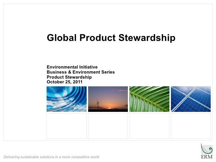 Global Product Stewardship Environmental Initiative Business & Environment Series Product Stewardship October 25, 2011