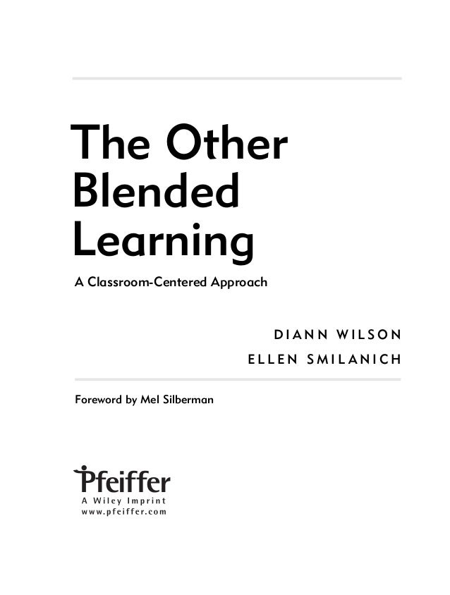 The Other Blended Learning A Classroom-Centered Approach D I A N N W I L S O N E L L E N S M I L A N I C H Foreword by Mel...