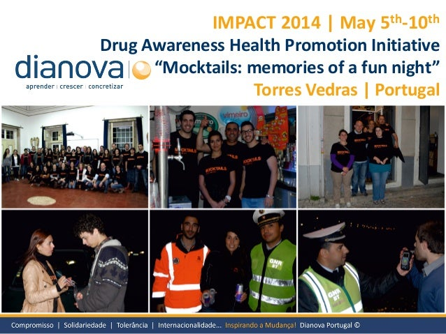 "IMPACT 2014 | May 5th-10th Drug Awareness Health Promotion Initiative ""Mocktails: memories of a fun night"" Torres Vedras 