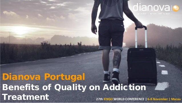 1 Dianova Portugal Benefits of Quality on Addiction Treatment 27th IFNGO WORLD CONFERENCE | 6-8 November | Macau