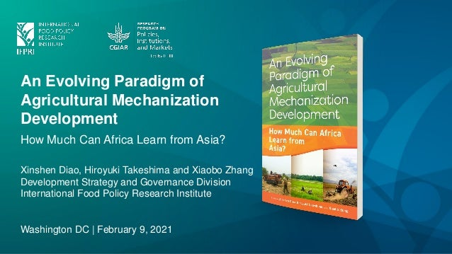 An Evolving Paradigm of Agricultural Mechanization Development How Much Can Africa Learn from Asia? Xinshen Diao, Hiroyuki...