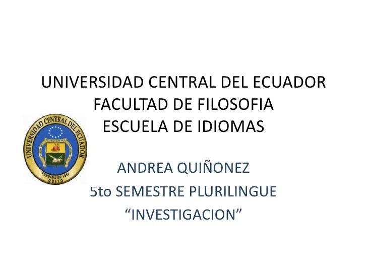 UNIVERSIDAD CENTRAL DEL ECUADOR     FACULTAD DE FILOSOFIA       ESCUELA DE IDIOMAS         ANDREA QUIÑONEZ     5to SEMESTR...