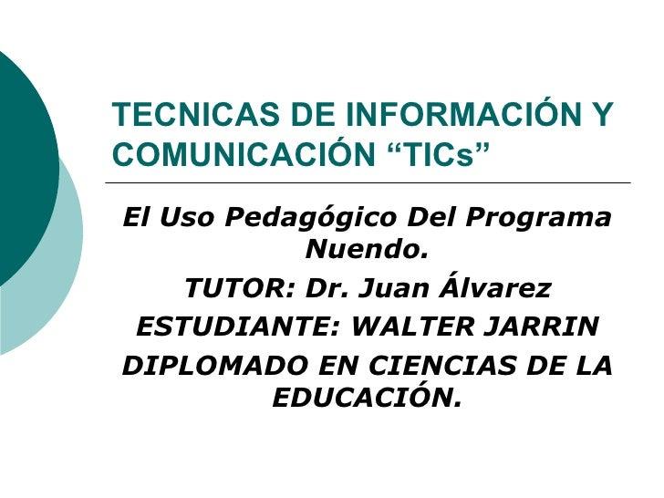 """TECNICAS DE INFORMACIÓN Y COMUNICACIÓN """"TICs"""" El Uso Pedagógico Del Programa Nuendo. TUTOR: Dr. Juan Álvarez ESTUDIANTE: W..."""
