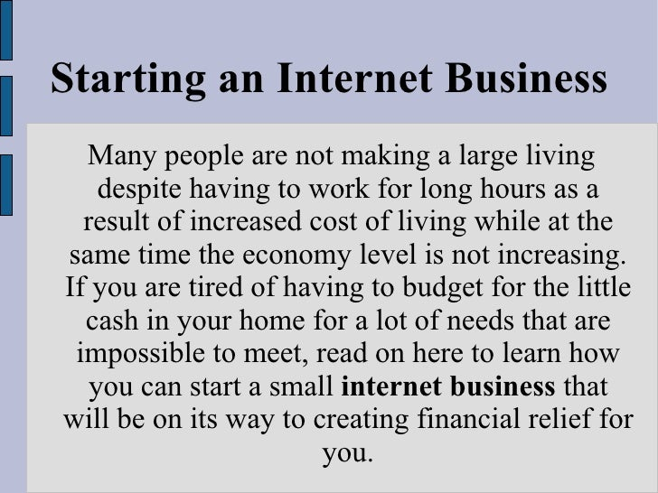 Starting an Internet Business Many people are not making a large living despite having to work for long hours as a result ...