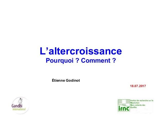 Série L'altercroissance - Diaporama 1 1- L'altercroissance, historique et concept Étienne Godinot 15.11.2012