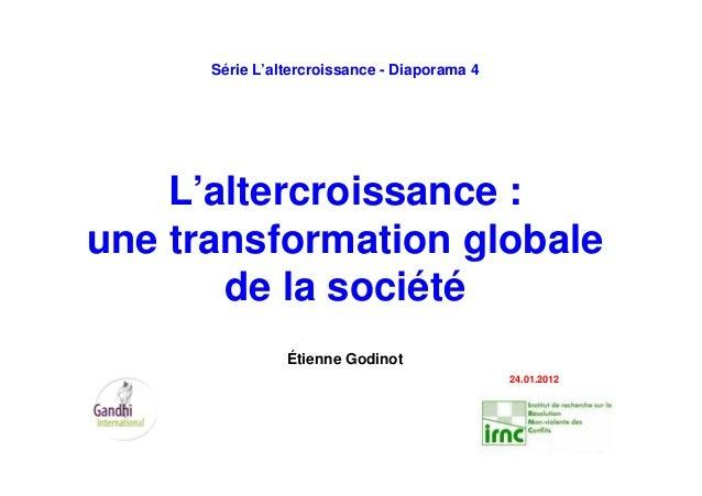 Série L'altercroissance - Diaporama 4 L'altercroissance : une transformation globale de la société Étienne Godinot 24.01.2...