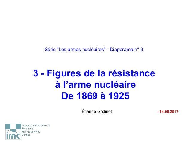 """Série """"Les armes nucléaires"""" - Diaporama n° 3 3 - Figures de la résistance à l'arme nucléaire De 1869 à 1925 Étienne Godin..."""