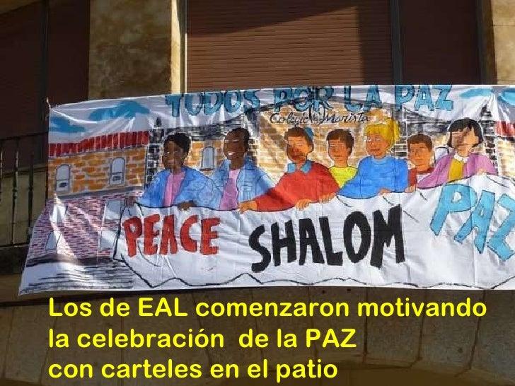 Los de EAL comenzaron motivando  la celebración  de la PAZ  con carteles en el patio