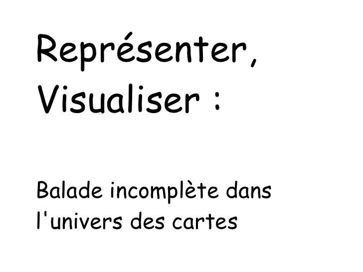 Représenter, Visualiser : Balade incomplète dans l'univers des cartes