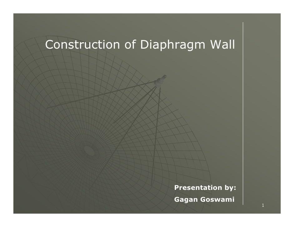 Construction of Diaphragm Wall                         Presentation by:                     Gagan Goswami                 ...