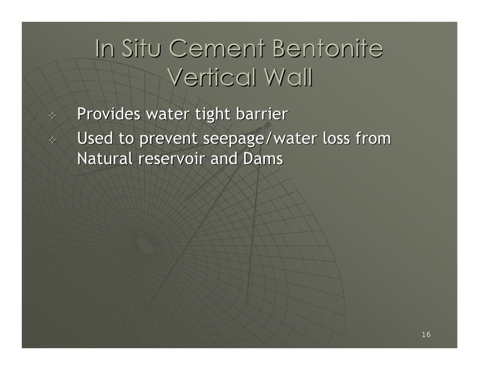 In Situ Cement Bentonite           Vertical Wall Provides water tight barrier Used to prevent seepage/water loss from Natu...