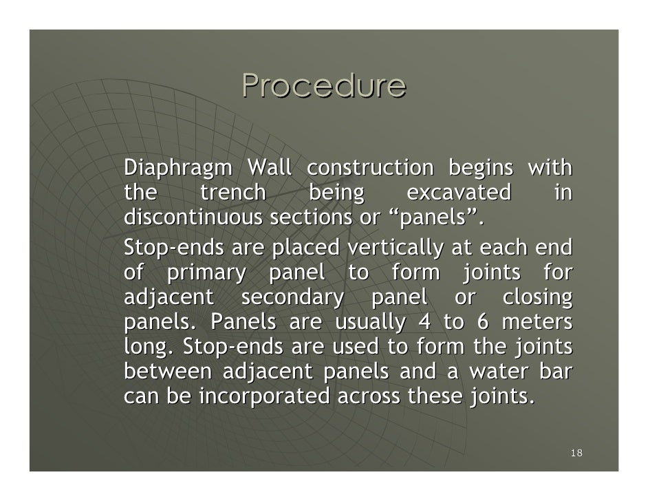 """Procedure  Diaphragm Wall construction begins with the     trench    being     excavated    in discontinuous sections or """"..."""