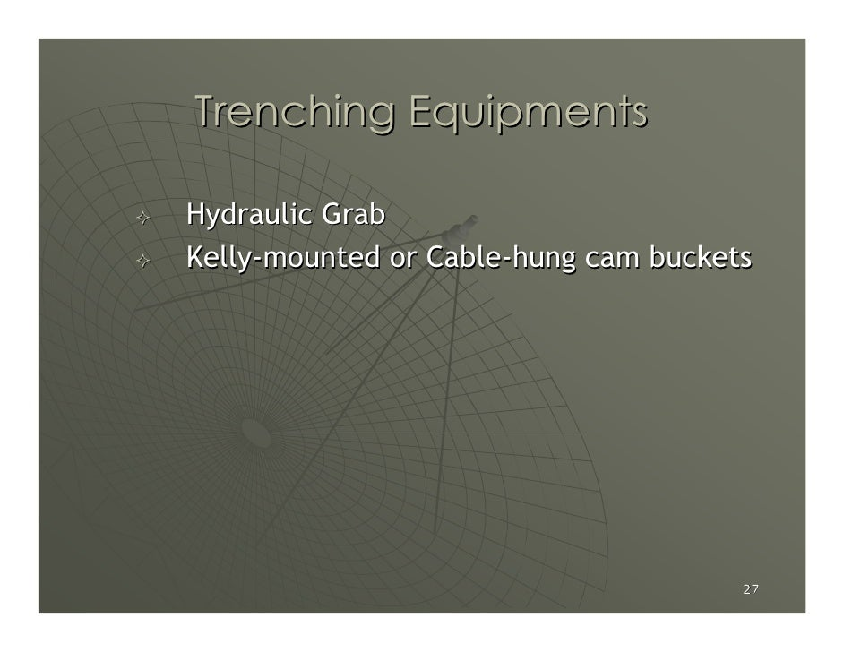 Trenching Equipments  Hydraulic Grab Kelly-mounted or Cable-hung cam buckets                                           27