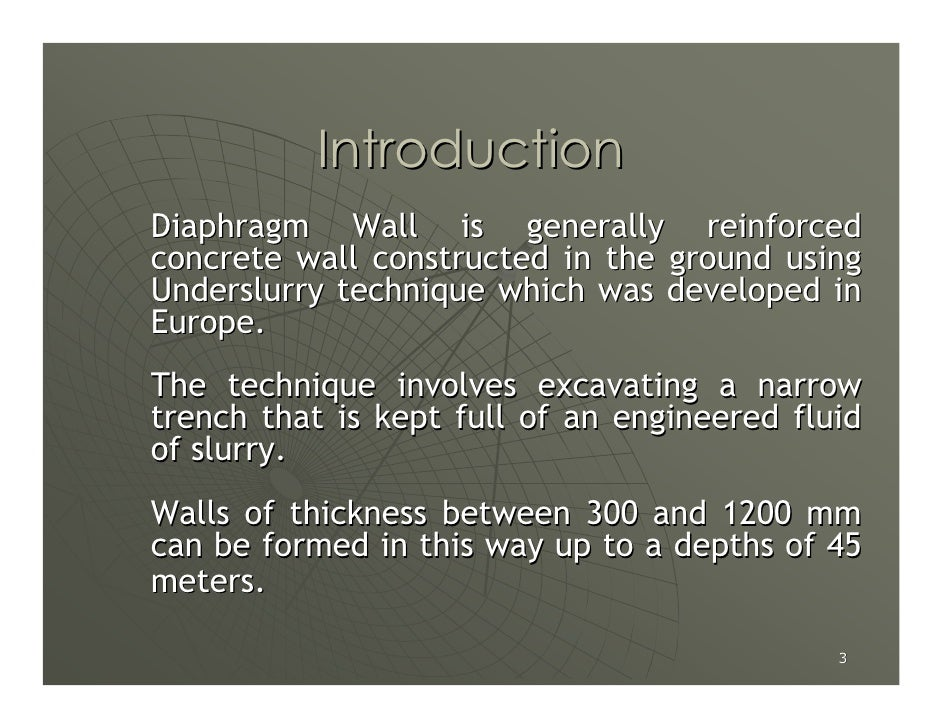 Introduction Diaphragm Wall is generally reinforced concrete wall constructed in the ground using Underslurry technique wh...