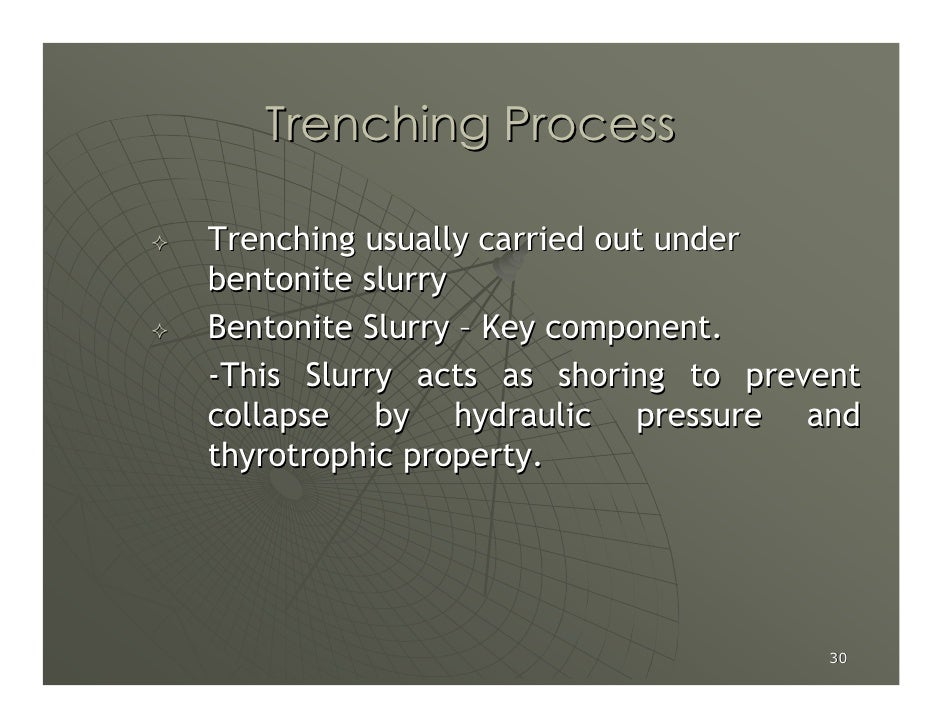 Trenching Process  Trenching usually carried out under bentonite slurry Bentonite Slurry – Key component. -This Slurry act...