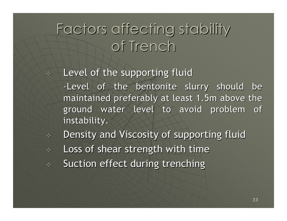 Factors affecting stability         of Trench  Level of the supporting fluid  -Level of the bentonite slurry should be  ma...