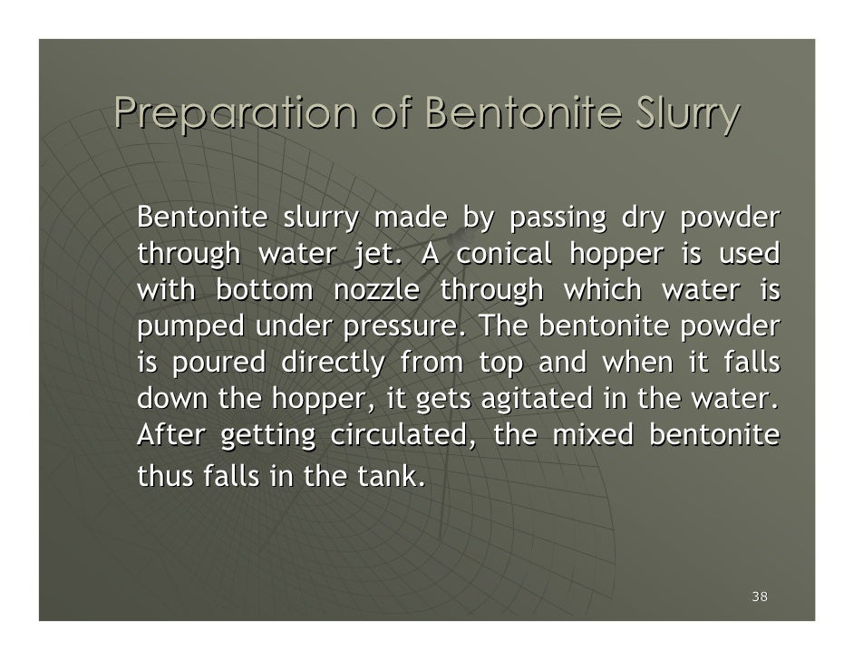 Preparation of Bentonite Slurry   Bentonite slurry made by passing dry powder  through water jet. A conical hopper is used...