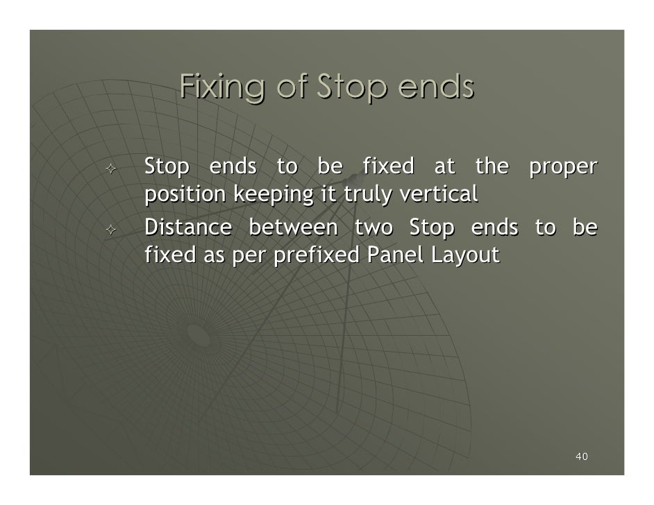 Fixing of Stop ends  Stop ends to be fixed at the proper position keeping it truly vertical Distance between two Stop ends...
