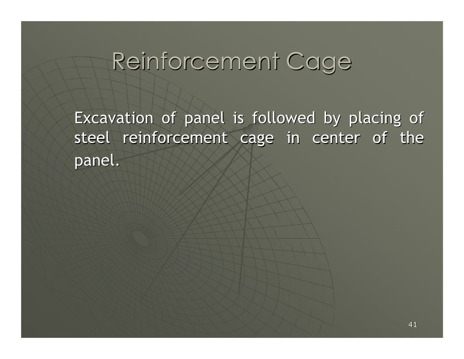 Reinforcement Cage  Excavation of panel is followed by placing of steel reinforcement cage in center of the panel.        ...