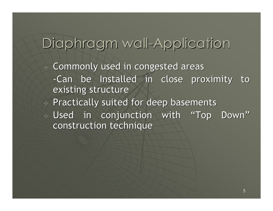Diaphragm wall-Application  Commonly used in congested areas  -Can be Installed in close proximity to  existing structure ...