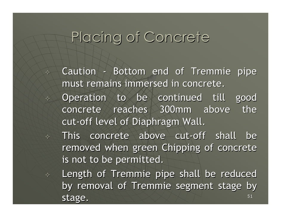 Placing of Concrete  Caution - Bottom end of Tremmie pipe must remains immersed in concrete. Operation to be continued til...