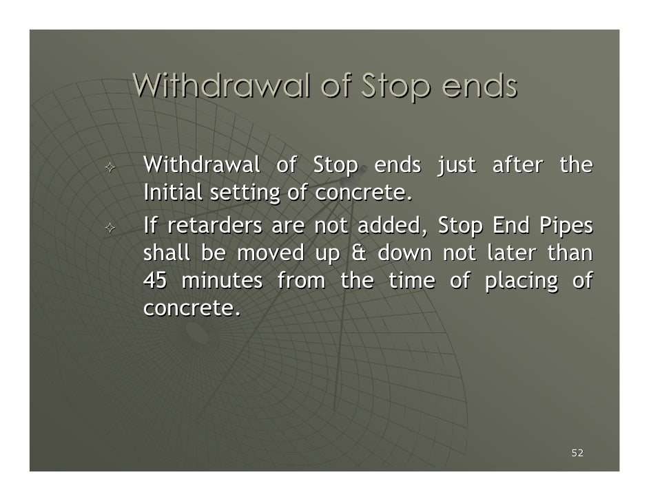 Withdrawal of Stop ends  Withdrawal of Stop ends just after the Initial setting of concrete. If retarders are not added, S...