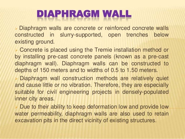 DIAPHRAGM WALL  Diaphragm walls are concrete or reinforced concrete walls constructed in slurry-supported, open trenches ...