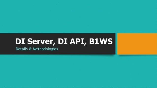 DI Server, DI API, B1WS  Details & Methodologies