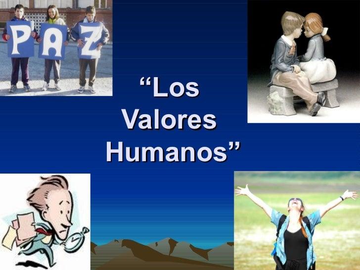 """"""" Los  Valores  Humanos"""""""