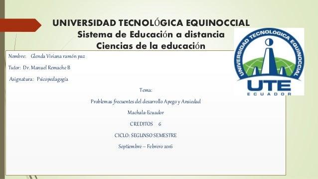 UNIVERSIDAD TECNOLÓGICA EQUINOCCIAL Sistema de Educación a distancia Ciencias de la educación Nombre: Glenda Viviana ramón...