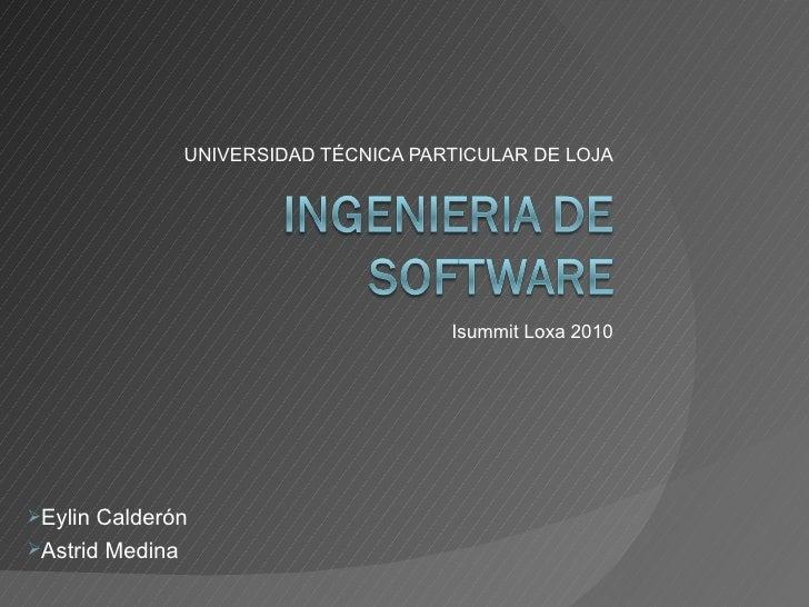 UNIVERSIDAD TÉCNICA PARTICULAR DE LOJA Isummit Loxa 2010 <ul><li>Eylin Calderón </li></ul><ul><li>Astrid Medina </li></ul>
