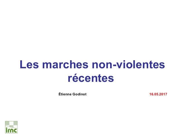 Les marches non-violentes récentes Étienne Godinot 30.04.2014