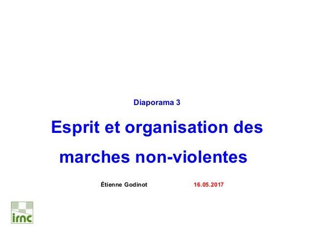 Diaporama 3 Esprit et organisation des marches non-violentes Étienne Godinot 16.05.2017
