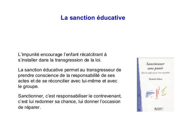 La sanction éducative L'impunité encourage l'enfant récalcitrant à s'installer dans la transgression de la loi. La sanctio...