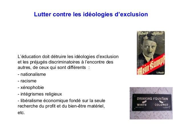 Lutter contre les idéologies d'exclusion L'éducation doit détruire les idéologies d'exclusion et les préjugés discriminato...
