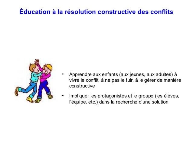 Éducation à la résolution constructive des conflits • Apprendre aux enfants (aux jeunes, aux adultes) à vivre le conflit, ...