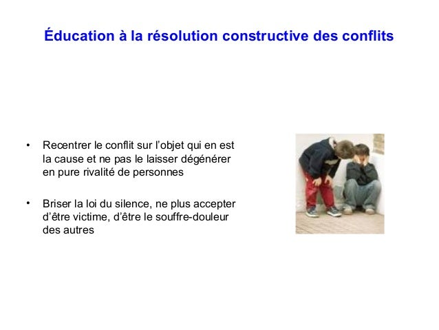 Éducation à la résolution constructive des conflits • Recentrer le conflit sur l'objet qui en est la cause et ne pas le la...