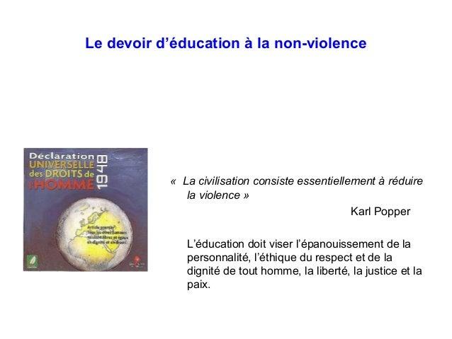 Le devoir d'éducation à la non-violence « La civilisation consiste essentiellement à réduire la violence » Karl Popper L'é...