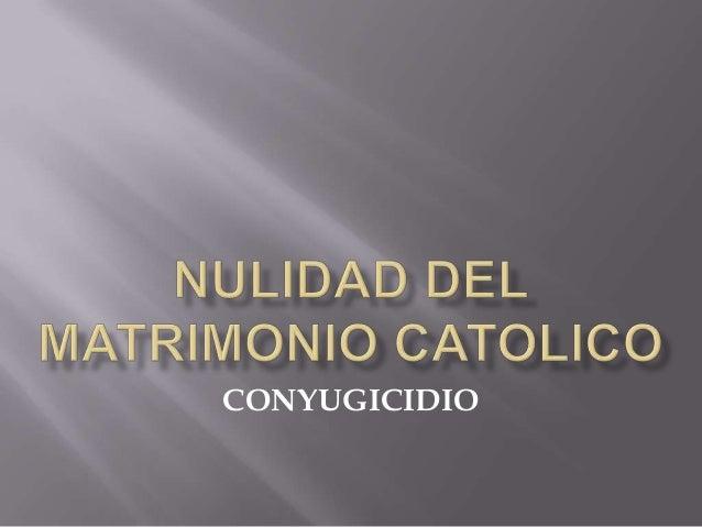 Nulidad Matrimonio Catolico Tribunal Eclesiastico : Nulidad del matrimonio catolico conyugicidio