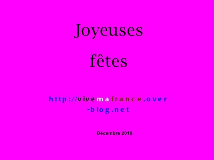 Joyeuses fêtes http:// vive ma france .over-blog.net Décembre 2010