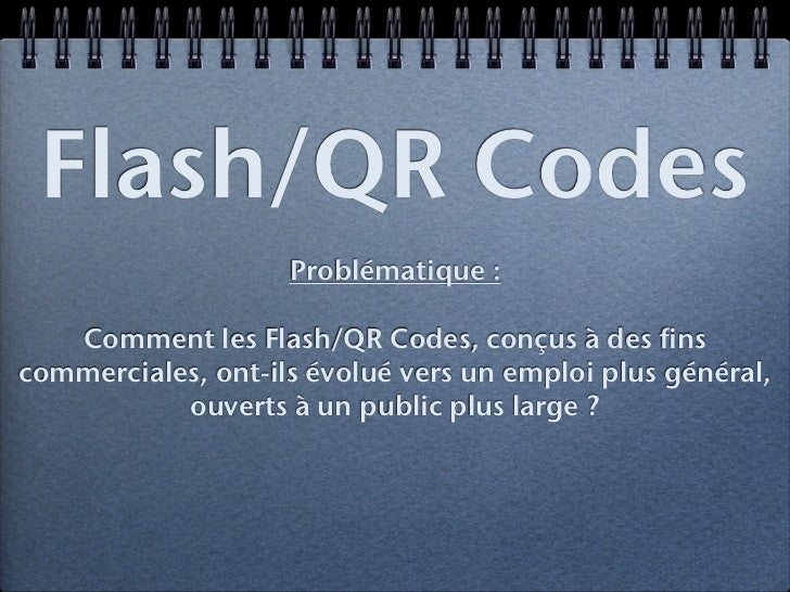 Flash/QR Codes                    Problématique :   Comment les Flash/QR Codes, conçus à des finscommerciales, ont-ils évo...