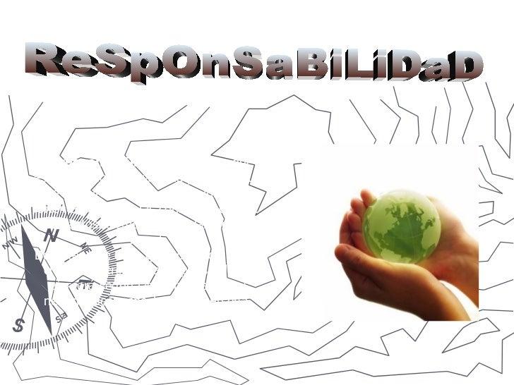 ReSpOnSaBiLiDaD La responsabilidad es unvalor que está en la conciencia de la persona, que le permite reflexionar, admi...