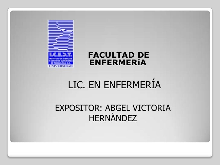FACULTAD DE       ENFERMERíA  LIC. EN ENFERMERÍAEXPOSITOR: ABGEL VICTORIA       HERNÀNDEZ