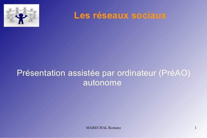 Les réseaux sociauxPrésentation assistée par ordinateur (PréAO)                 autonome                 MARECHAL Romane  ...