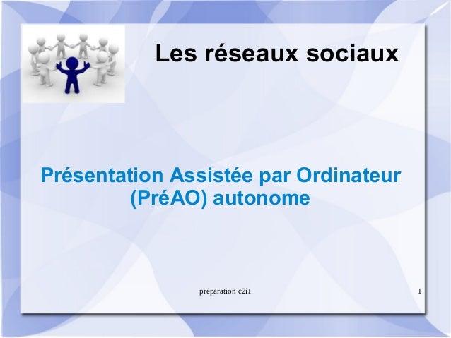 Les réseaux sociauxPrésentation Assistée par Ordinateur         (PréAO) autonome               préparation c2i1        1