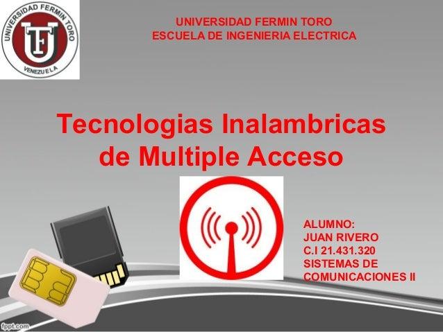 UNIVERSIDAD FERMIN TORO      ESCUELA DE INGENIERIA ELECTRICATecnologias Inalambricas   de Multiple Acceso                 ...